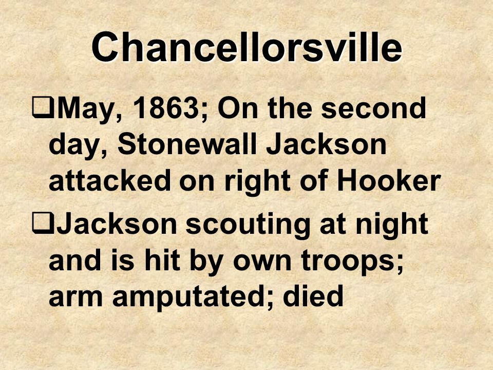 Chancellorsville May, 1863; On the second day, Stonewall Jackson attacked on right of Hooker.