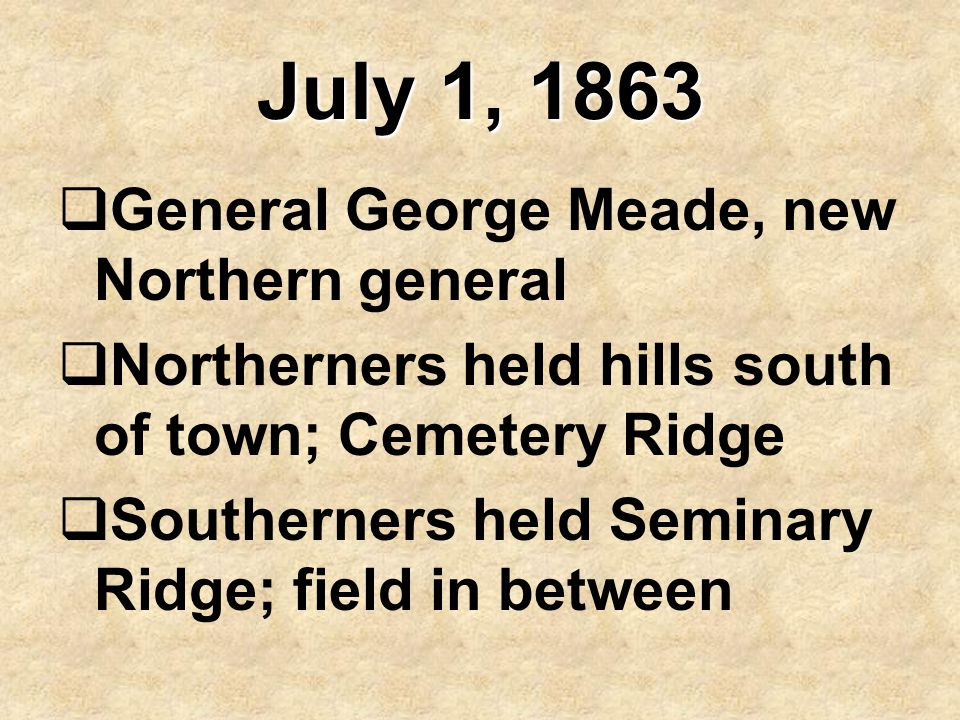 July 1, 1863 General George Meade, new Northern general