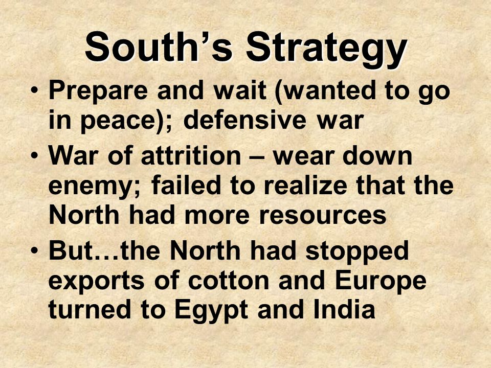 South's Strategy Prepare and wait (wanted to go in peace); defensive war.