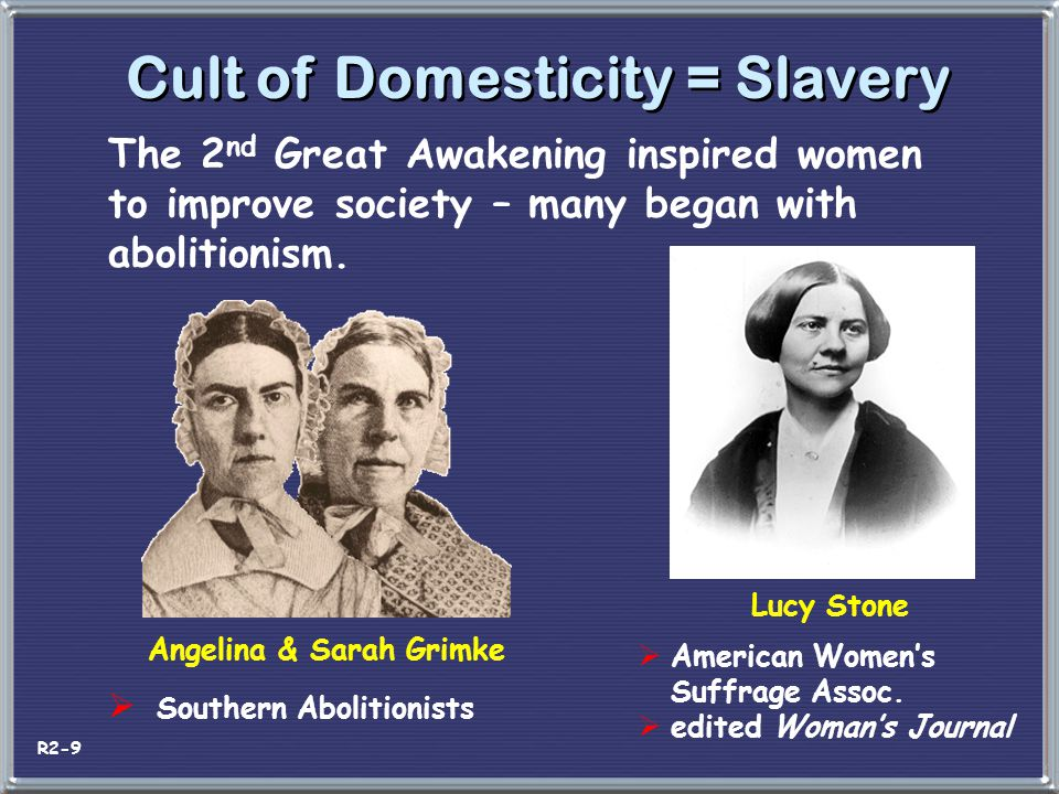 Cult of Domesticity = Slavery Angelina & Sarah Grimke