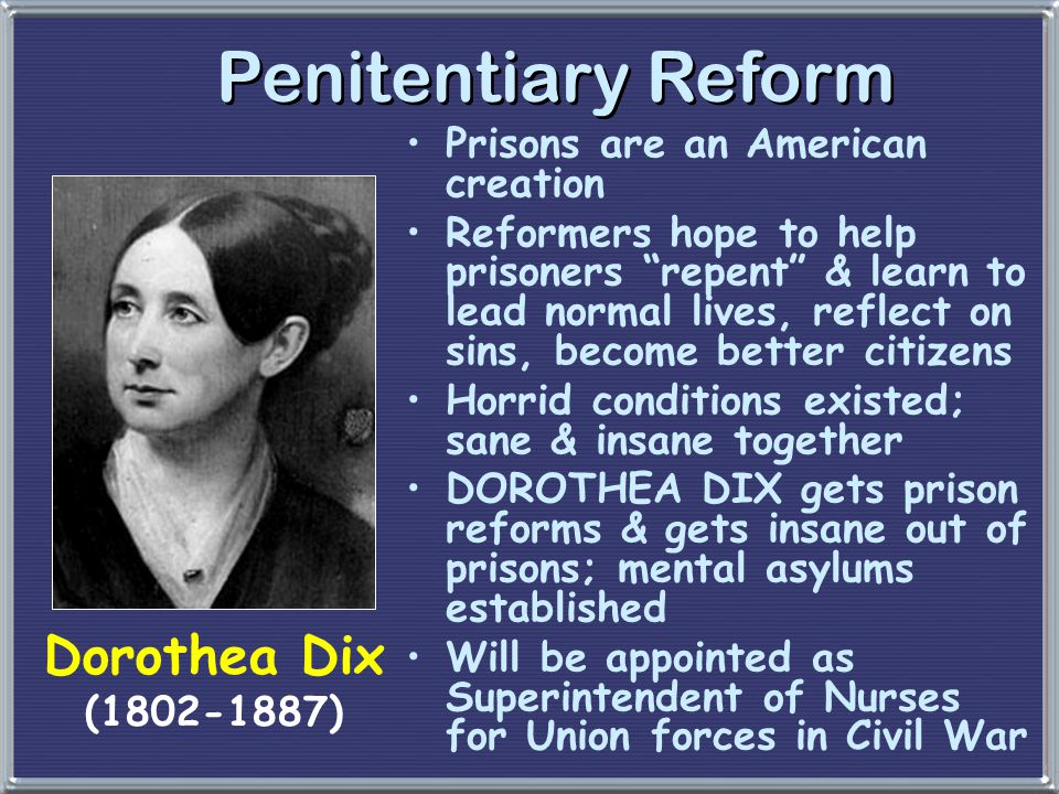 Penitentiary Reform Dorothea Dix Prisons are an American creation