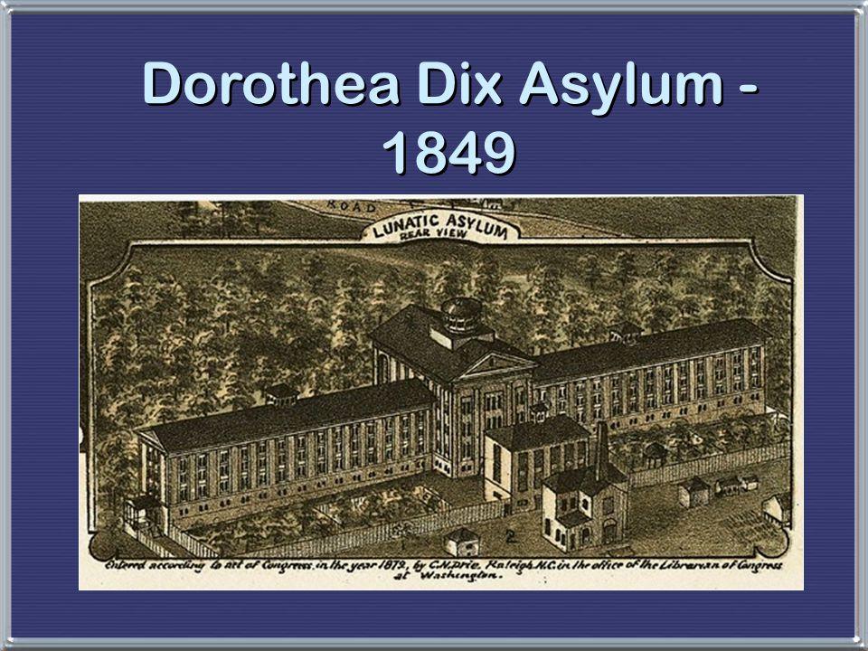 Dorothea Dix Asylum - 1849 Insane = deranged – task is to arrange lives in a rational manner