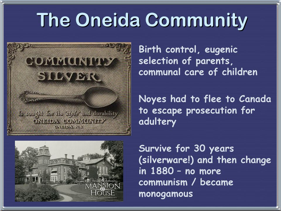 The Oneida Community Birth control, eugenic selection of parents, communal care of children.