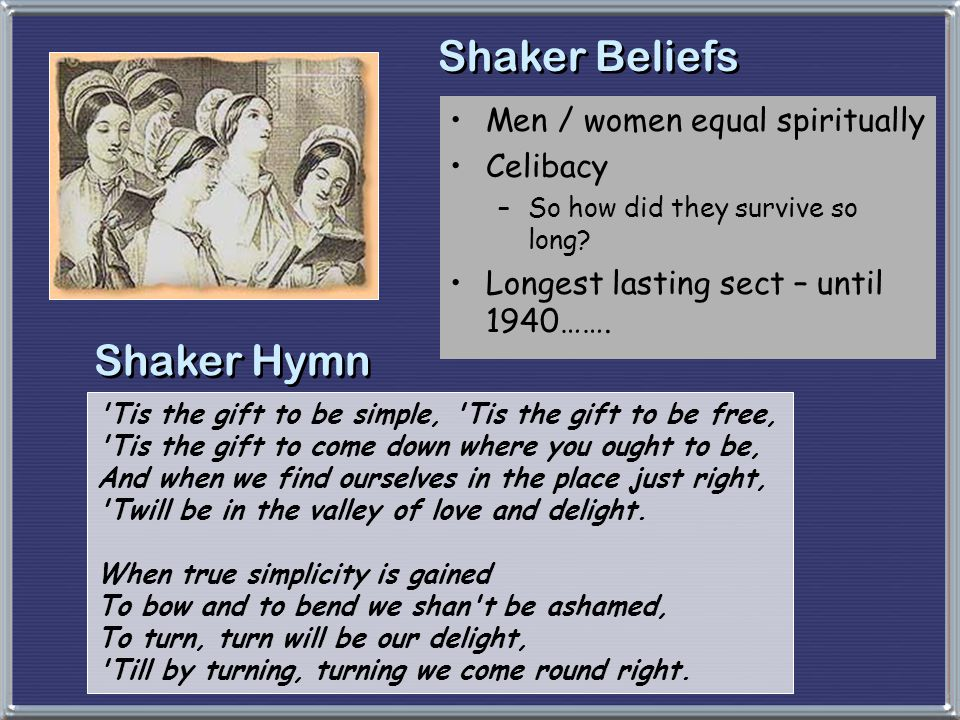 Shaker Beliefs Shaker Hymn Men / women equal spiritually Celibacy