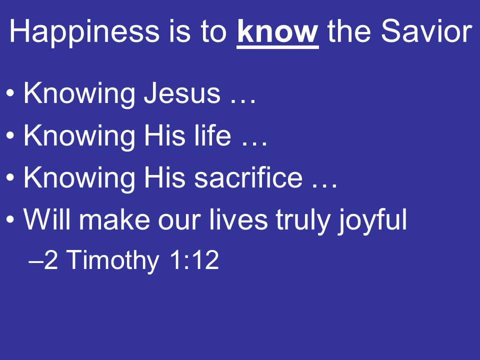 Happiness is to know the Savior