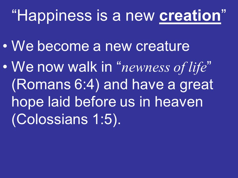 Happiness is a new creation