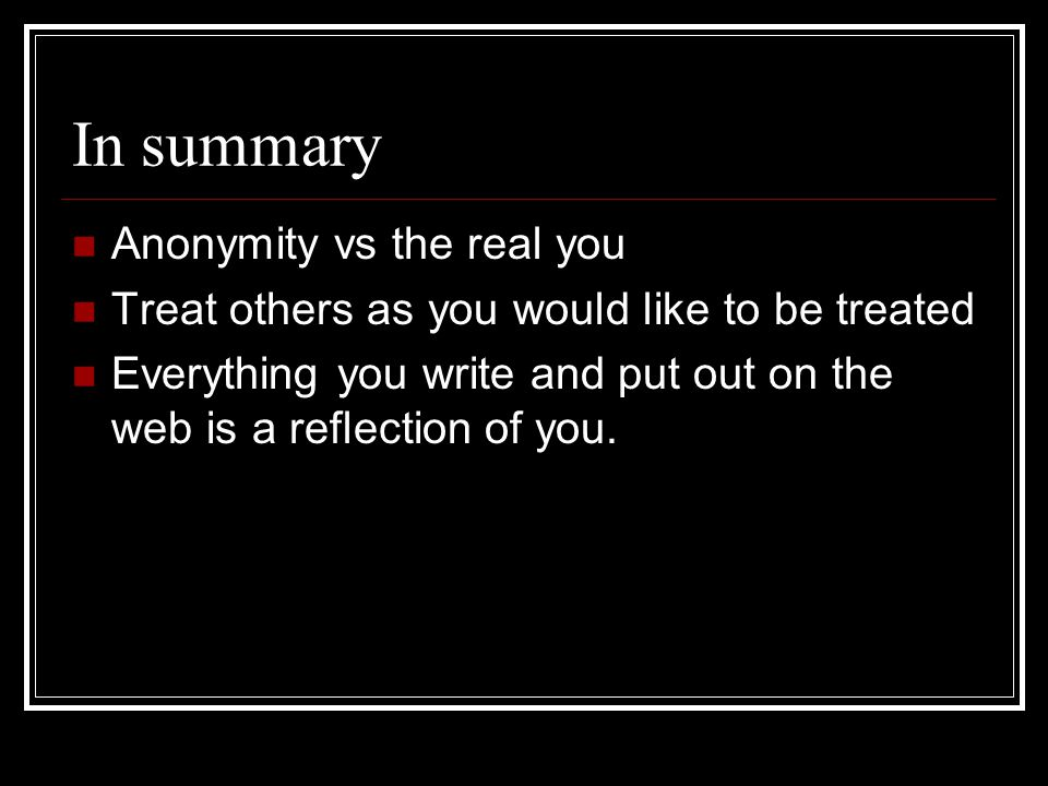 In summary Anonymity vs the real you