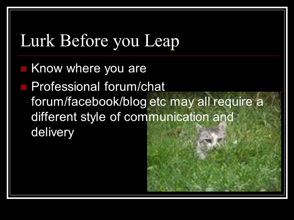Lurk Before you Leap Know where you are