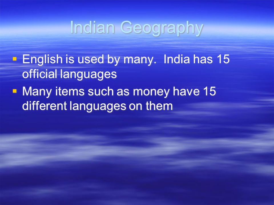 Indian Geography English is used by many. India has 15 official languages.