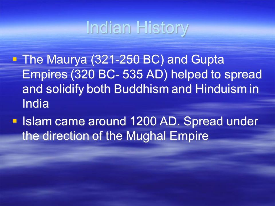 Indian History The Maurya (321-250 BC) and Gupta Empires (320 BC- 535 AD) helped to spread and solidify both Buddhism and Hinduism in India.