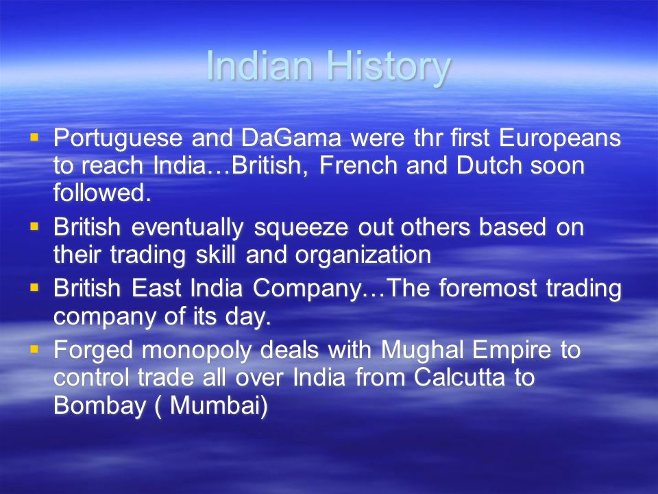Indian History Portuguese and DaGama were thr first Europeans to reach India…British, French and Dutch soon followed.