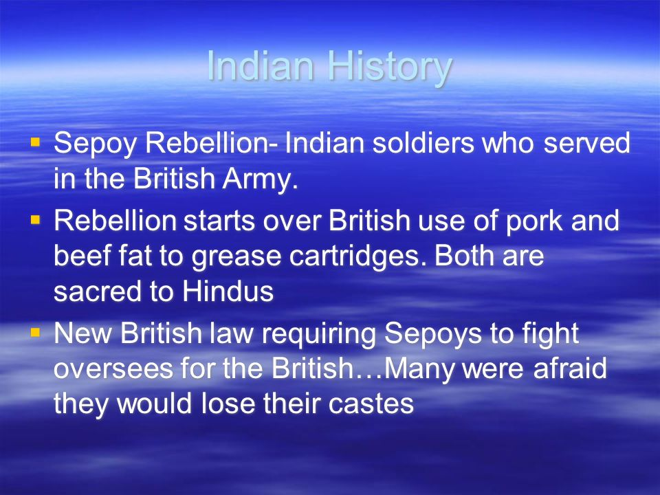 Indian History Sepoy Rebellion- Indian soldiers who served in the British Army.