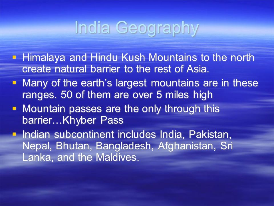 India Geography Himalaya and Hindu Kush Mountains to the north create natural barrier to the rest of Asia.