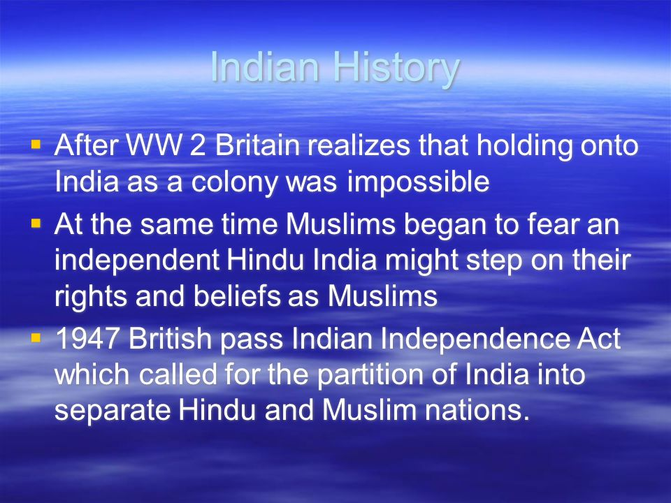 Indian History After WW 2 Britain realizes that holding onto India as a colony was impossible.