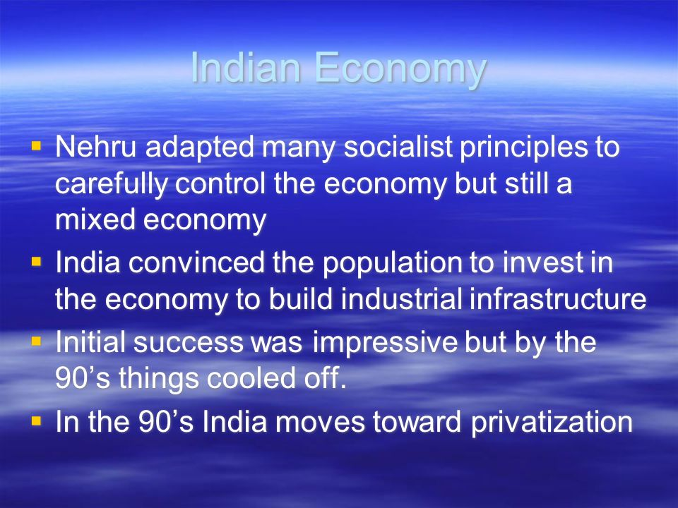 Indian Economy Nehru adapted many socialist principles to carefully control the economy but still a mixed economy.