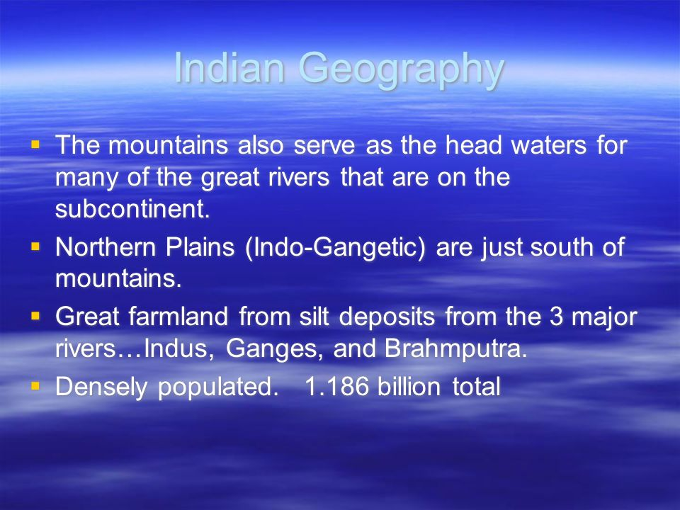 Indian Geography The mountains also serve as the head waters for many of the great rivers that are on the subcontinent.