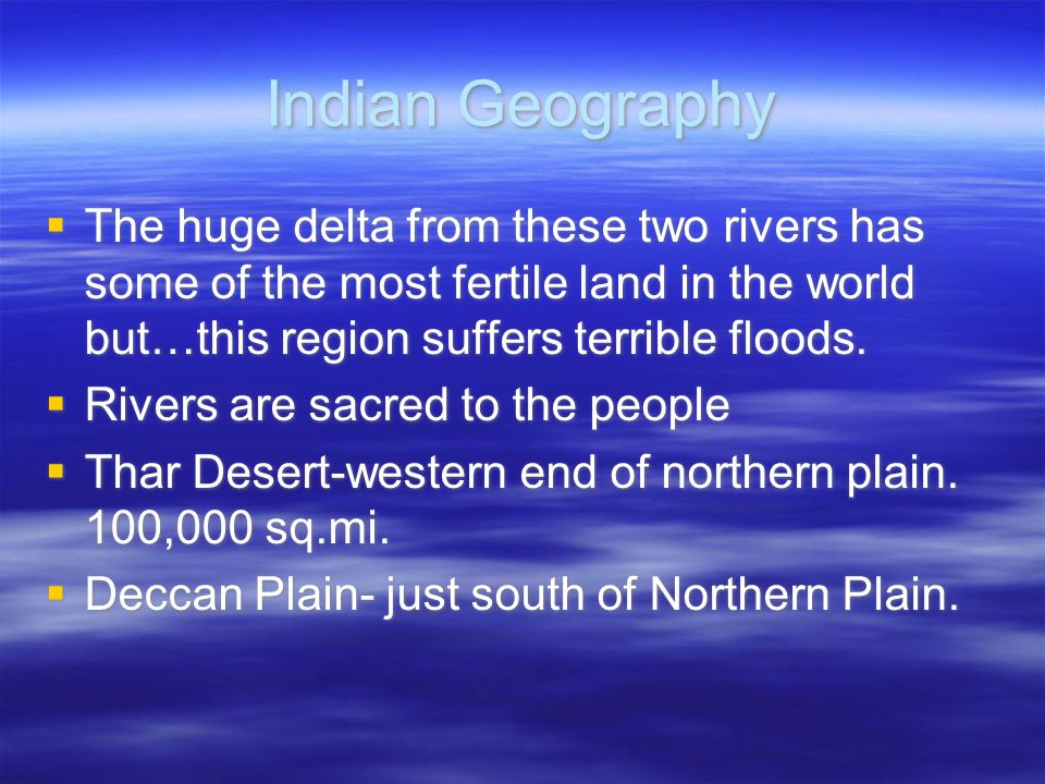 Indian Geography The huge delta from these two rivers has some of the most fertile land in the world but…this region suffers terrible floods.
