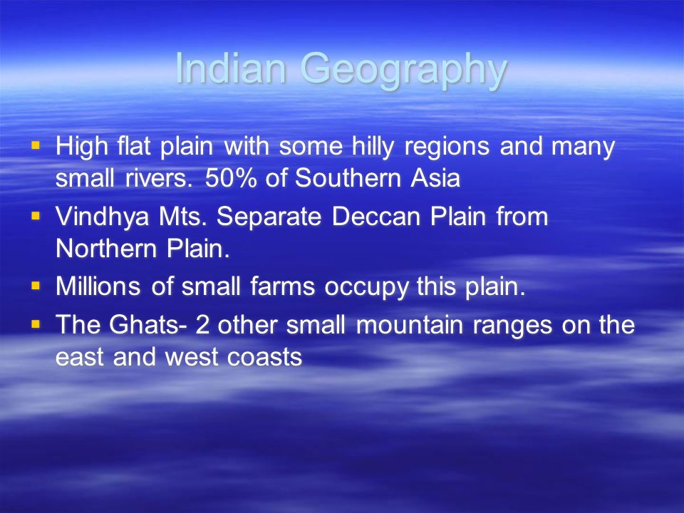 Indian Geography High flat plain with some hilly regions and many small rivers. 50% of Southern Asia.