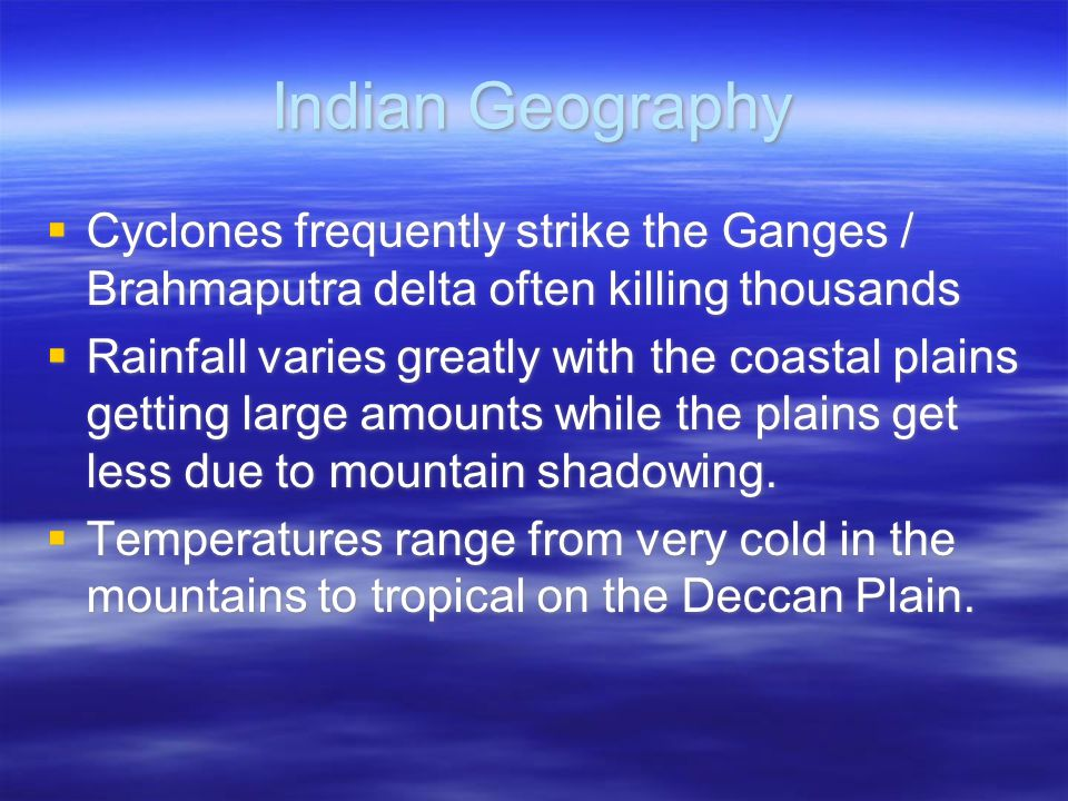 Indian Geography Cyclones frequently strike the Ganges / Brahmaputra delta often killing thousands.
