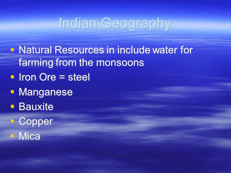 Indian Geography Natural Resources in include water for farming from the monsoons. Iron Ore = steel.