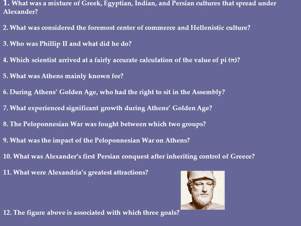 1. What was a mixture of Greek, Egyptian, Indian, and Persian cultures that spread under Alexander.