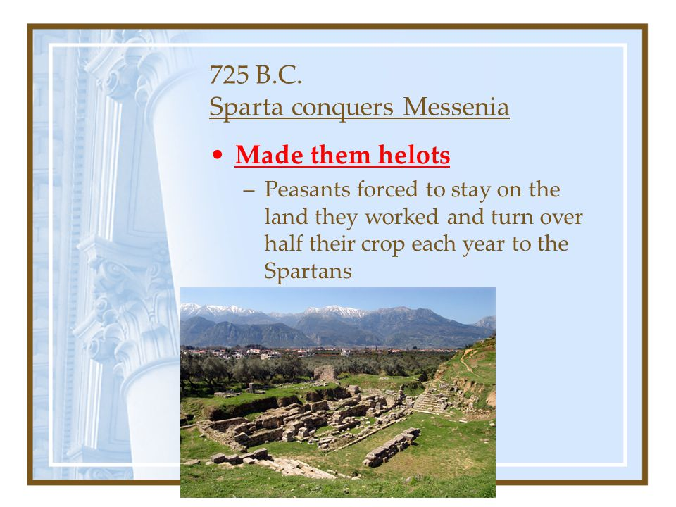 725 B.C. Sparta conquers Messenia