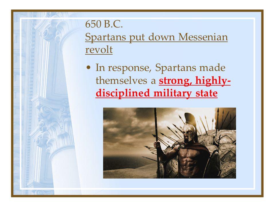 650 B.C. Spartans put down Messenian revolt