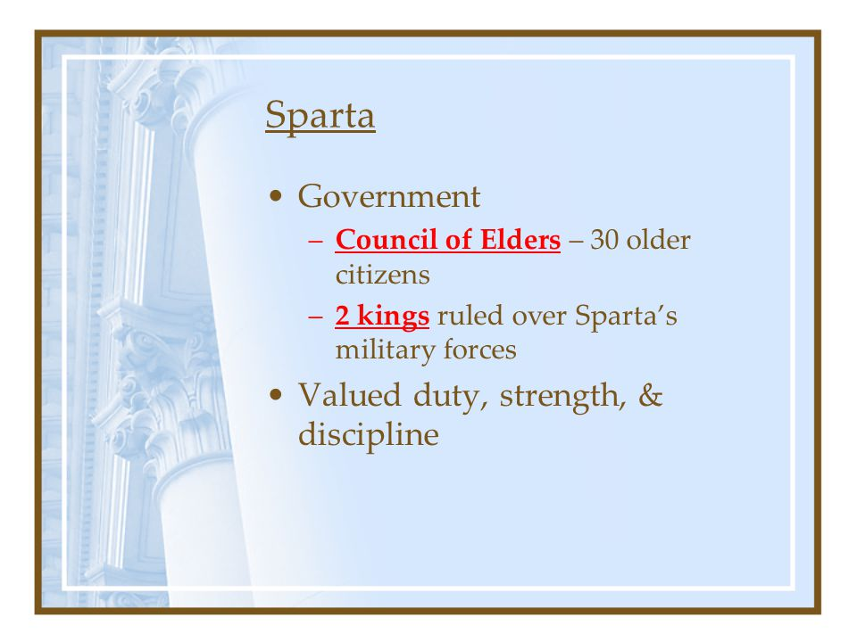 Sparta Government Valued duty, strength, & discipline