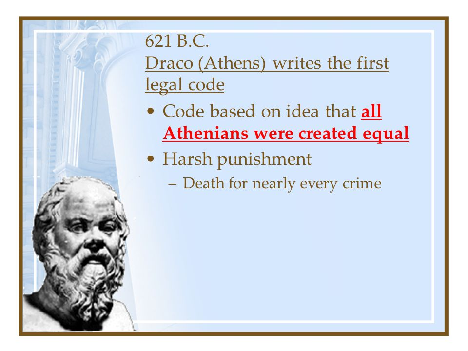 621 B.C. Draco (Athens) writes the first legal code