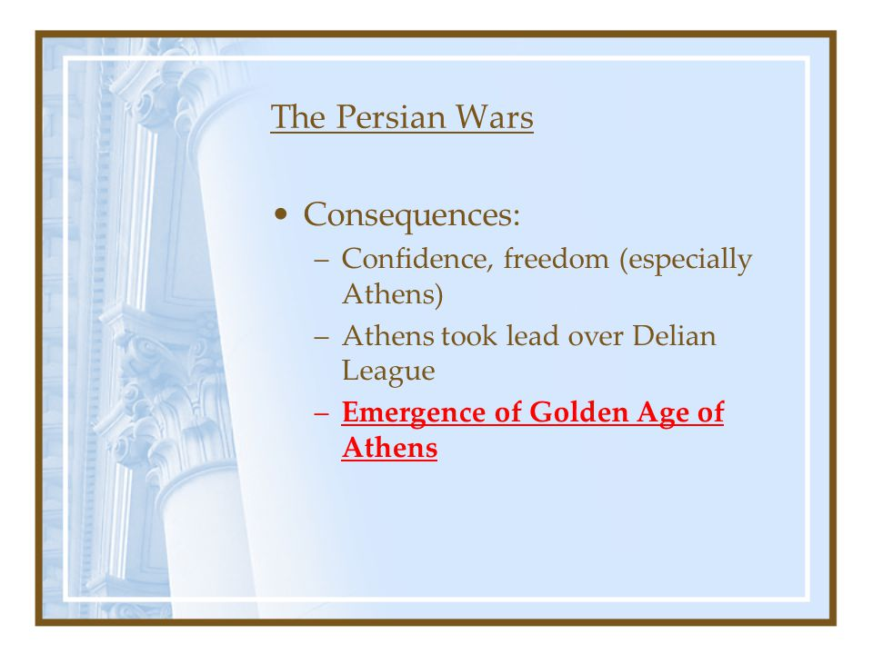 The Persian Wars Consequences: Confidence, freedom (especially Athens)
