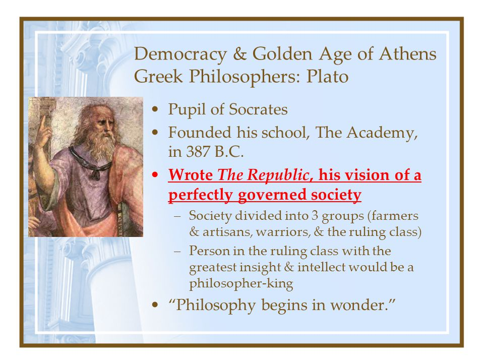 Democracy & Golden Age of Athens Greek Philosophers: Plato