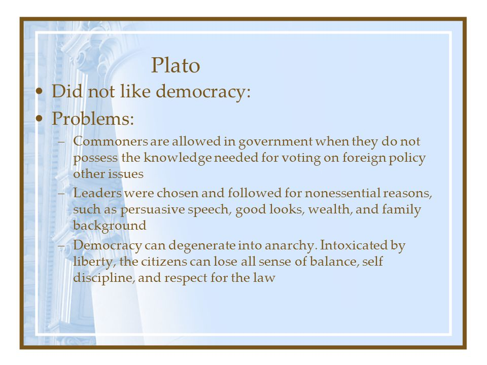 Plato Did not like democracy: Problems: