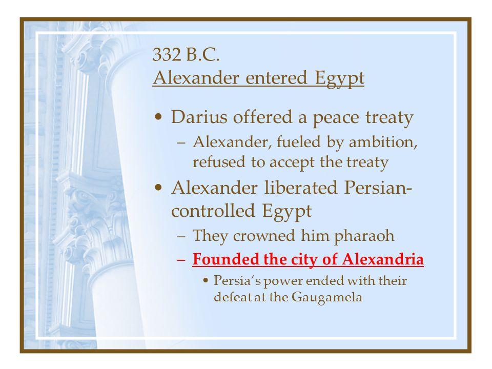332 B.C. Alexander entered Egypt