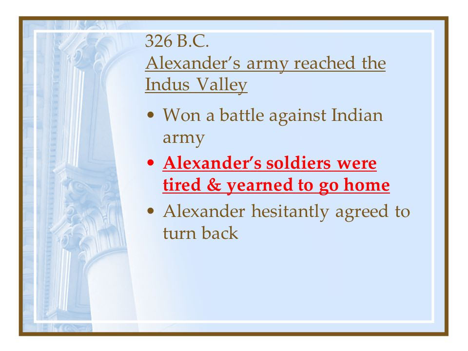 326 B.C. Alexander's army reached the Indus Valley