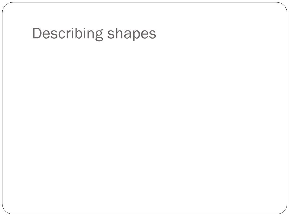 Describing shapes