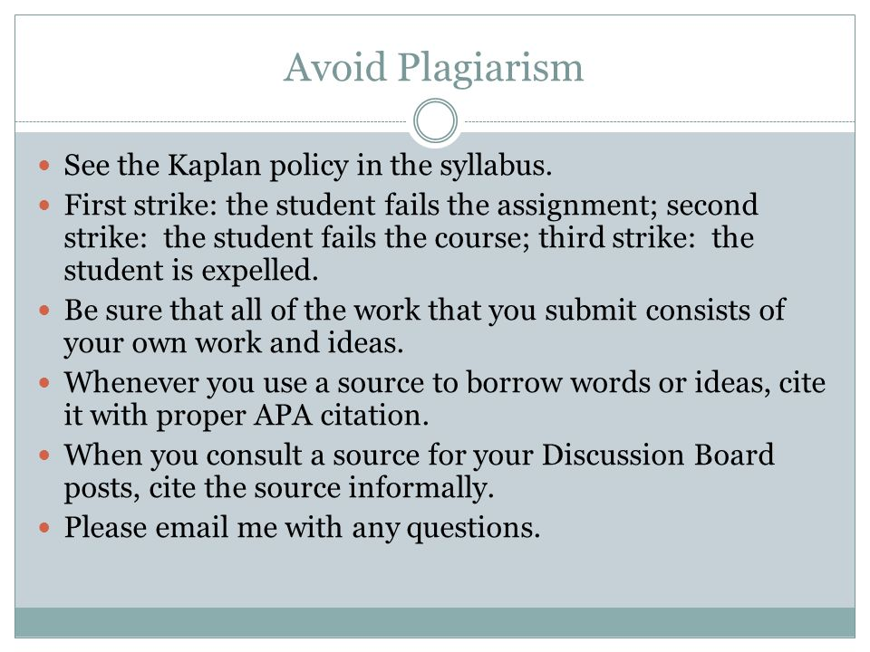 Avoid Plagiarism See the Kaplan policy in the syllabus.