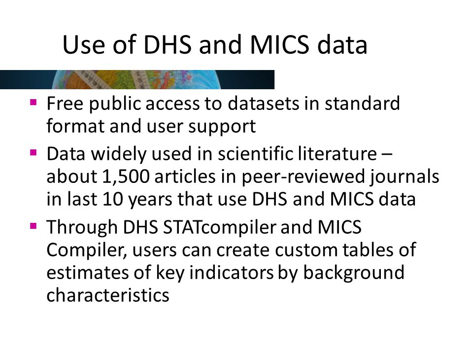 Use of DHS and MICS data Free public access to datasets in standard format and user support.