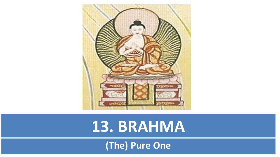 13. BRAHMA (The) Pure One