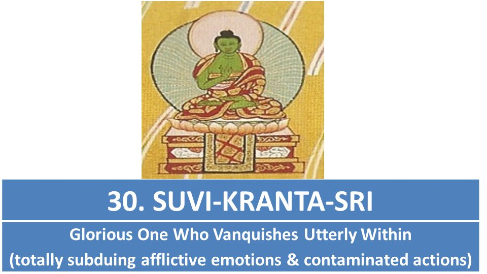 30. SUVI-KRANTA-SRI Glorious One Who Vanquishes Utterly Within