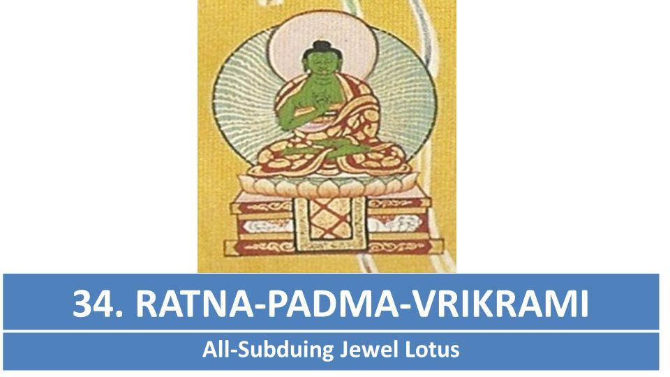 34. RATNA-PADMA-VRIKRAMI All-Subduing Jewel Lotus