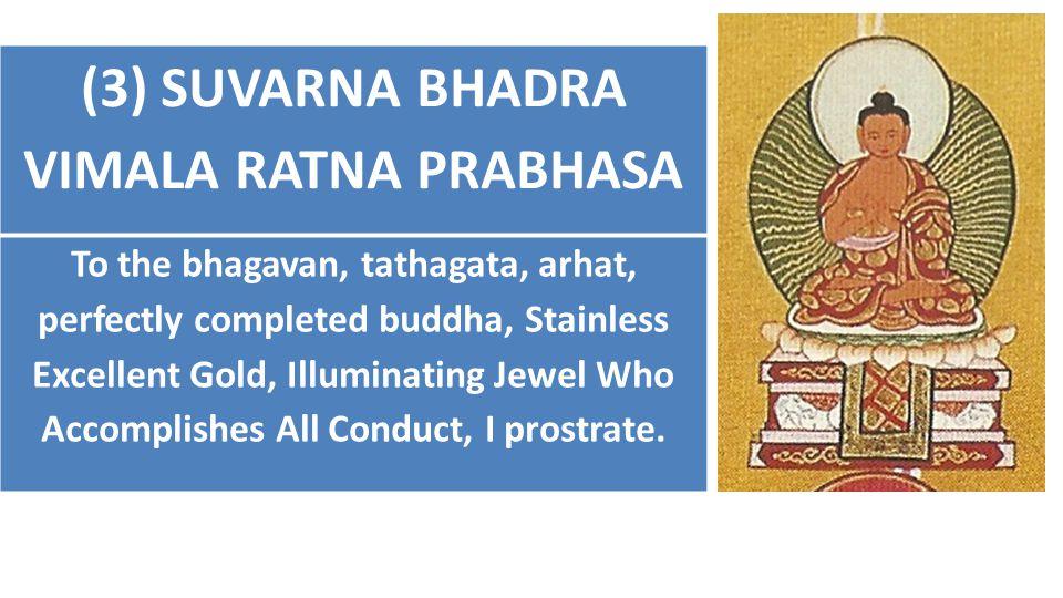(3) SUVARNA BHADRA VIMALA RATNA PRABHASA