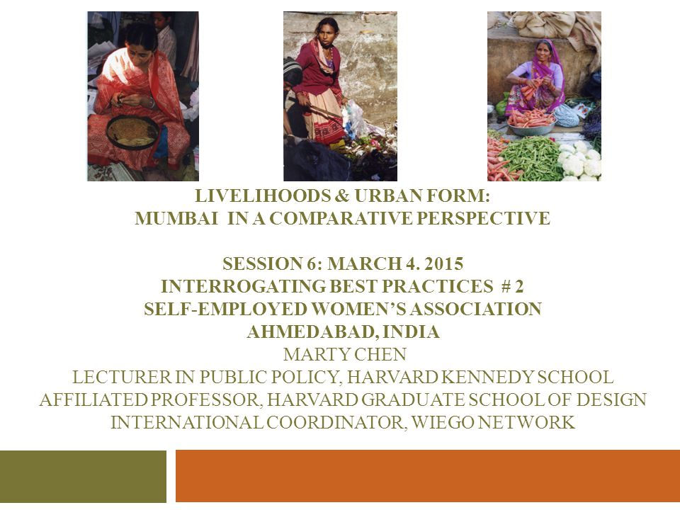 LIVELIHOODS & URBAN FORM: MUMBAI IN A COMPARATIVE PERSPECTIVE SESSION 6: March 4.