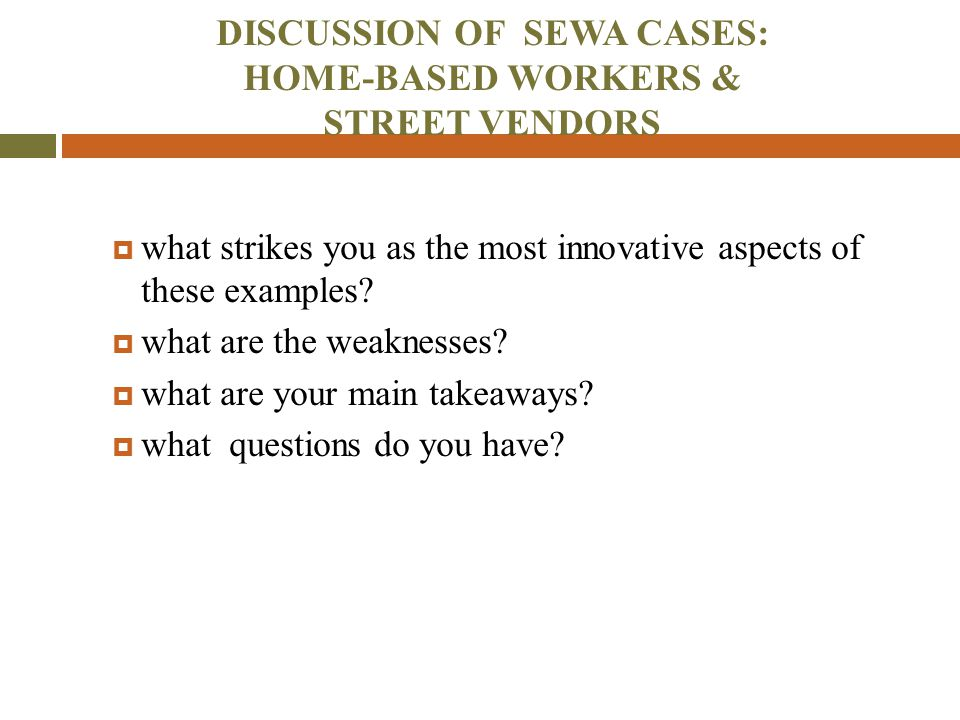 DISCUSSION OF SEWA CASES: HOME-BASED WORKERS & STREET VENDORS