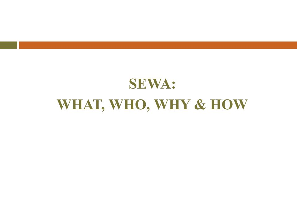 SEWA: WHAT, WHO, WHY & HOW
