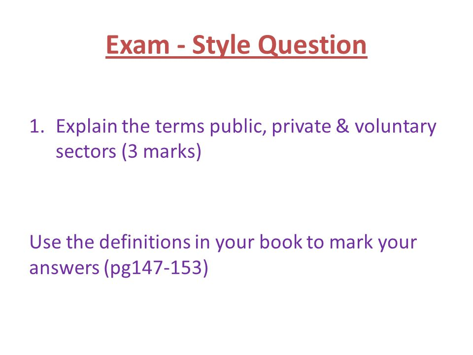 Exam - Style Question Explain the terms public, private & voluntary sectors (3 marks)