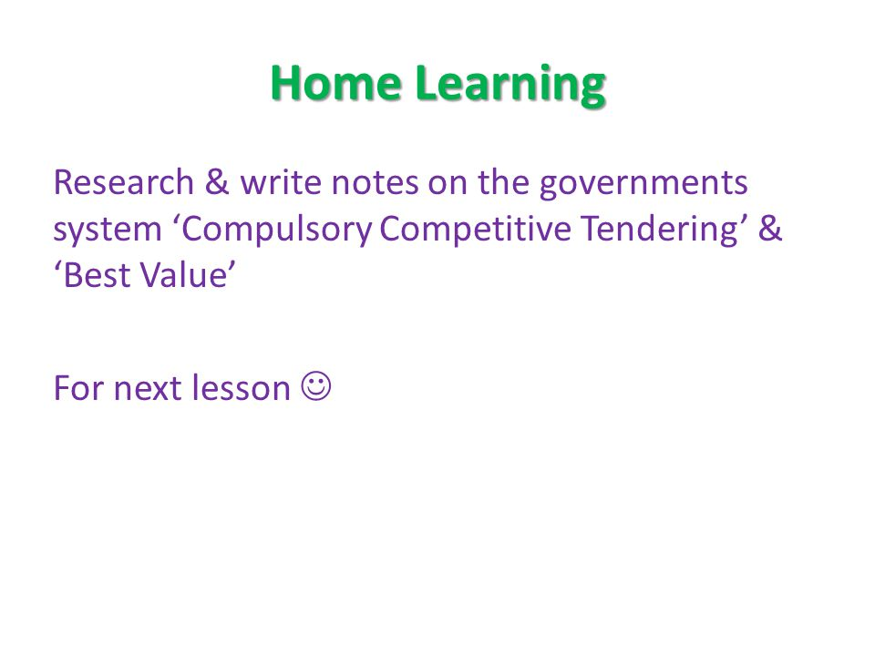Home Learning Research & write notes on the governments system 'Compulsory Competitive Tendering' & 'Best Value'