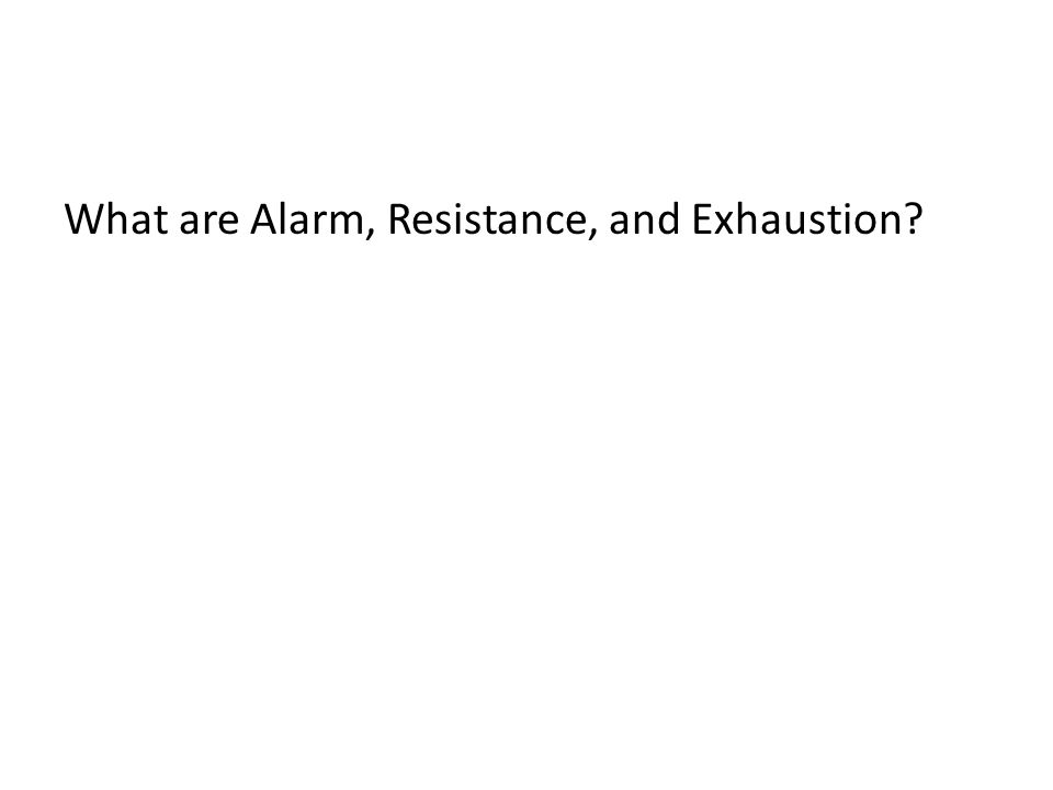 What are Alarm, Resistance, and Exhaustion