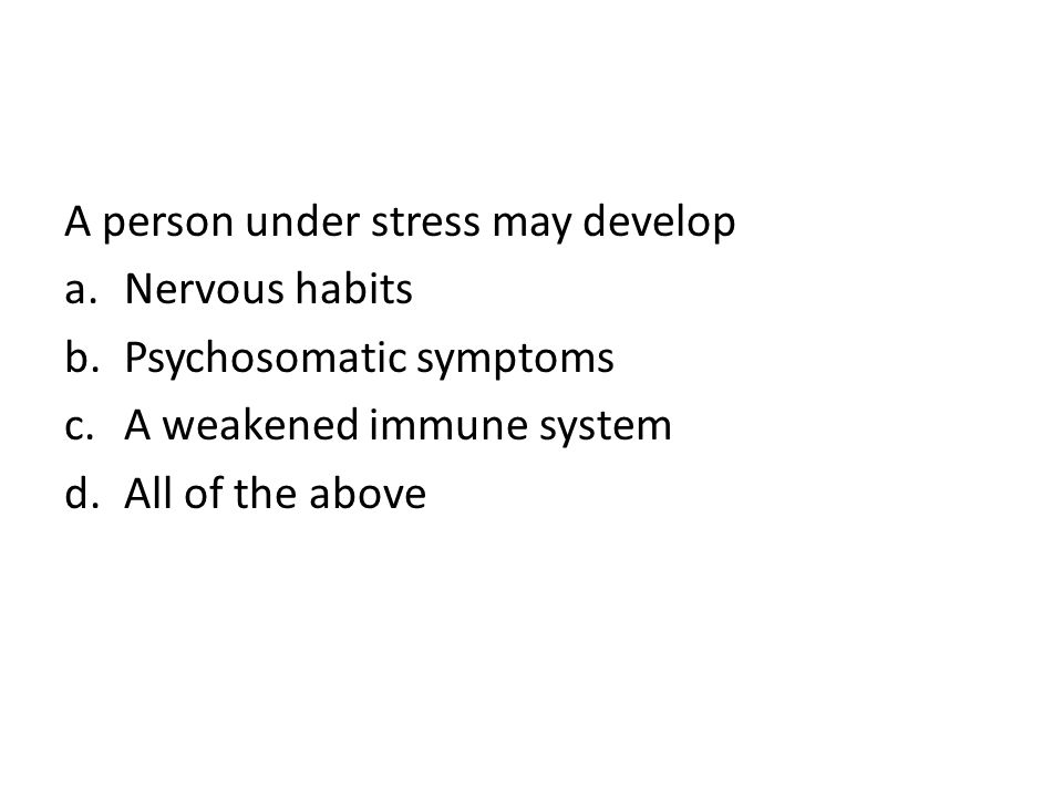 A person under stress may develop
