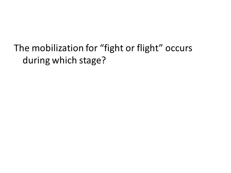 The mobilization for fight or flight occurs during which stage