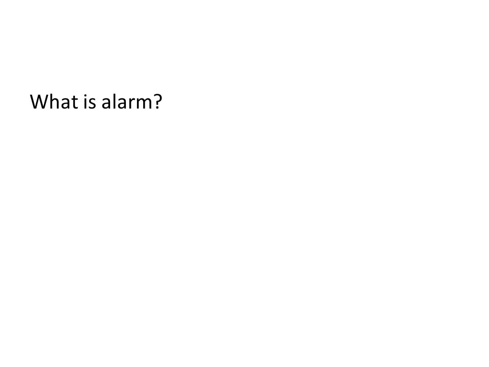 What is alarm